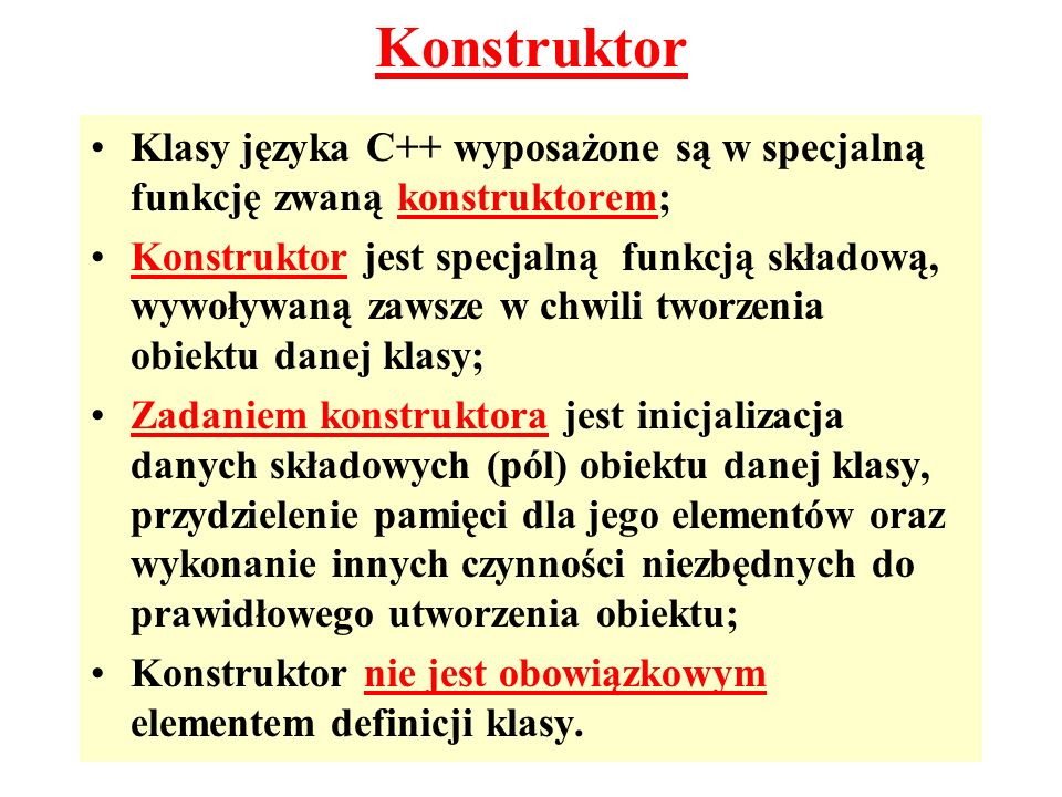 Konstruktor Klasy języka C++ wyposażone są w specjalną funkcję zwaną konstruktorem;