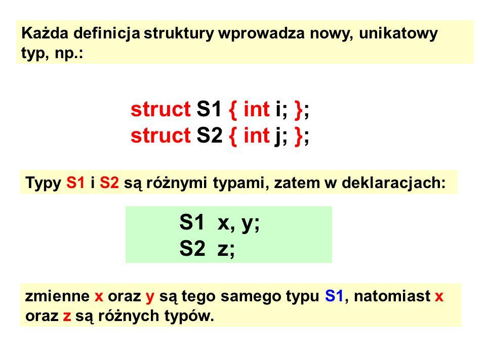 struct S1 { int i; }; struct S2 { int j; }; S1 x, y; S2 z;