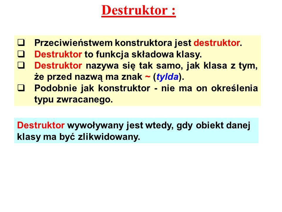 Destruktor : Przeciwieństwem konstruktora jest destruktor.