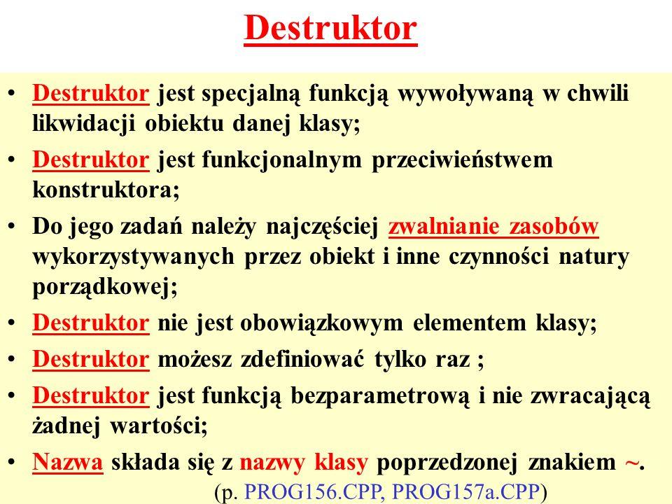 Destruktor Destruktor jest specjalną funkcją wywoływaną w chwili likwidacji obiektu danej klasy;