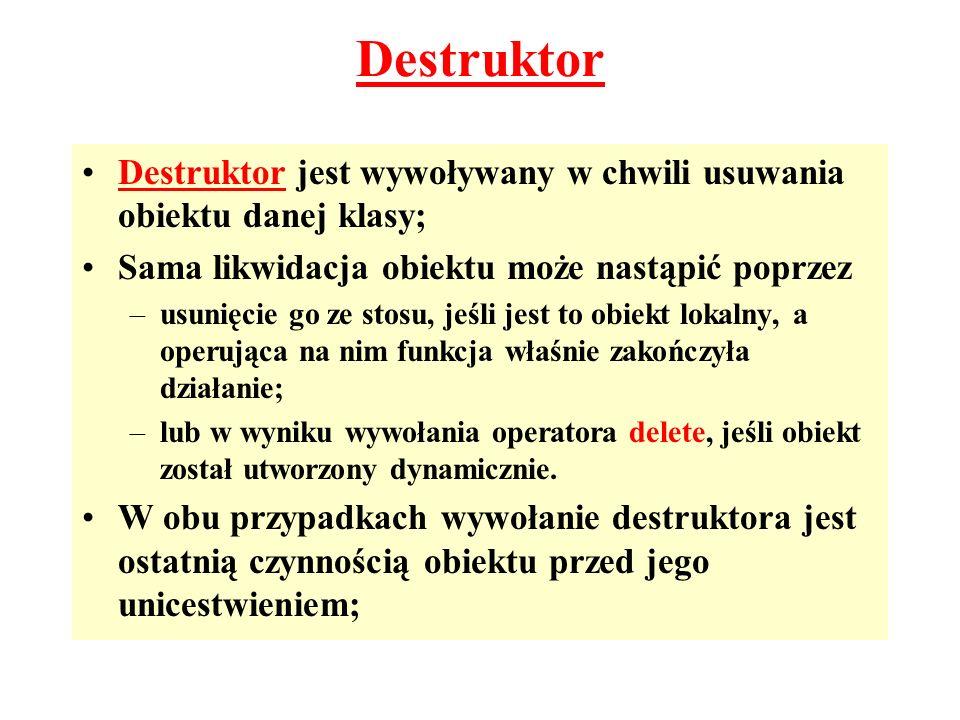 Destruktor Destruktor jest wywoływany w chwili usuwania obiektu danej klasy; Sama likwidacja obiektu może nastąpić poprzez.