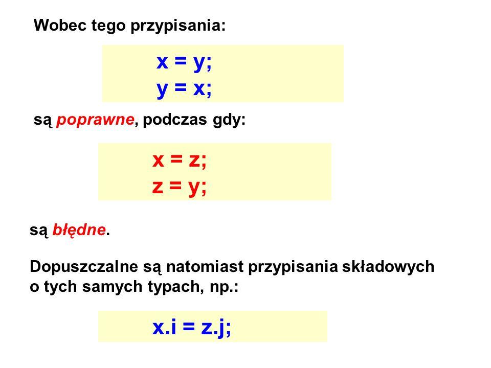 x = y; y = x; x = z; z = y; x.i = z.j; Wobec tego przypisania:
