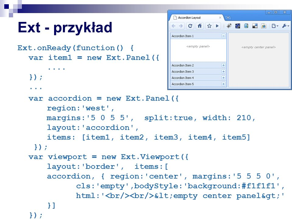 Ext - przykład Ext.onReady(function() { var item1 = new Ext.Panel({ .... }); ...