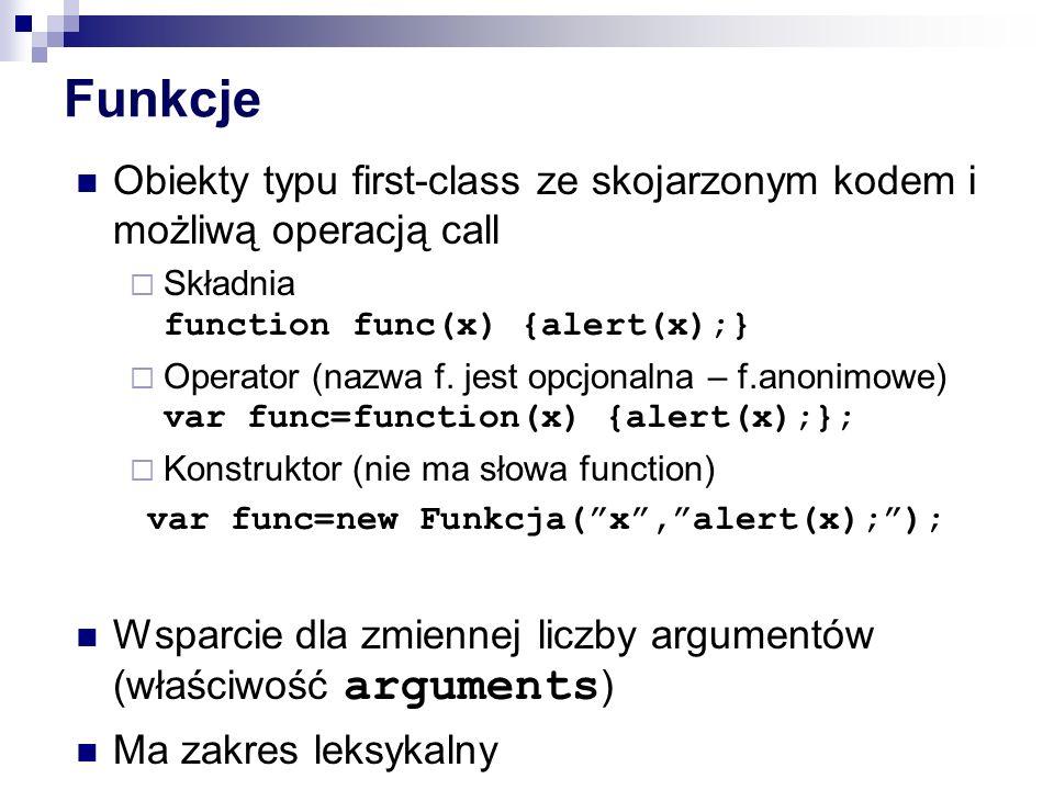 Funkcje Obiekty typu first-class ze skojarzonym kodem i możliwą operacją call. Składnia function func(x) {alert(x);}