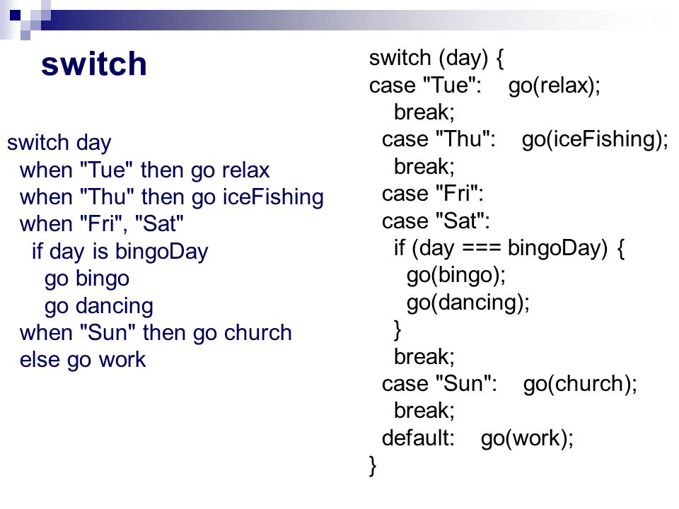 switch switch (day) { case Tue : go(relax); break;