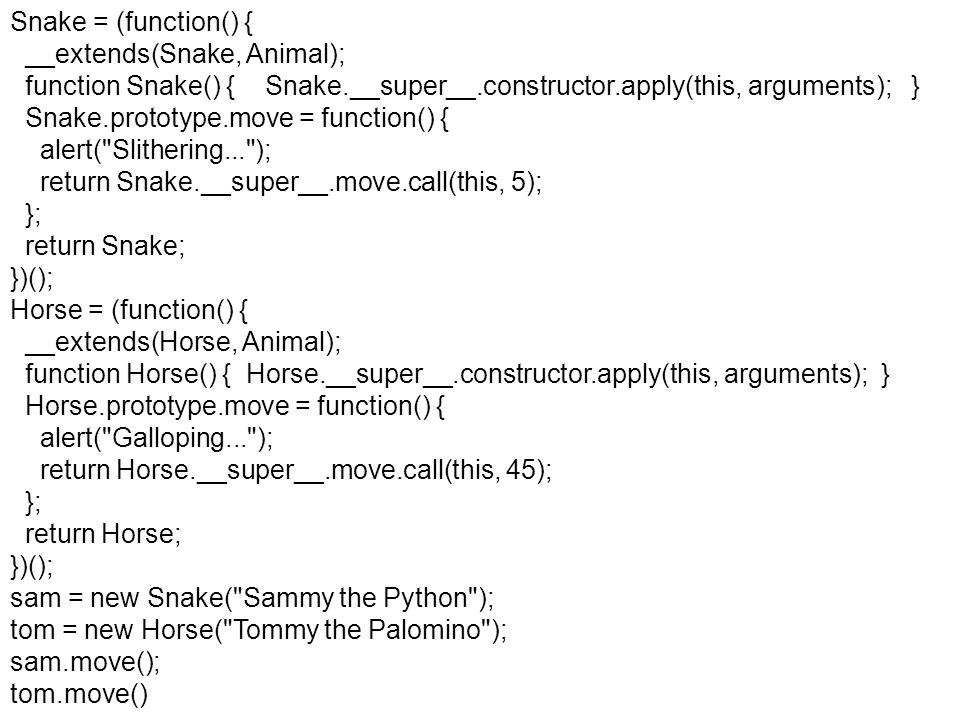 Snake = (function() { __extends(Snake, Animal); function Snake() { Snake.__super__.constructor.apply(this, arguments); }
