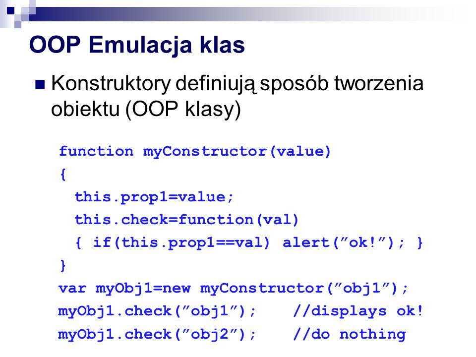 OOP Emulacja klas Konstruktory definiują sposób tworzenia obiektu (OOP klasy) function myConstructor(value)