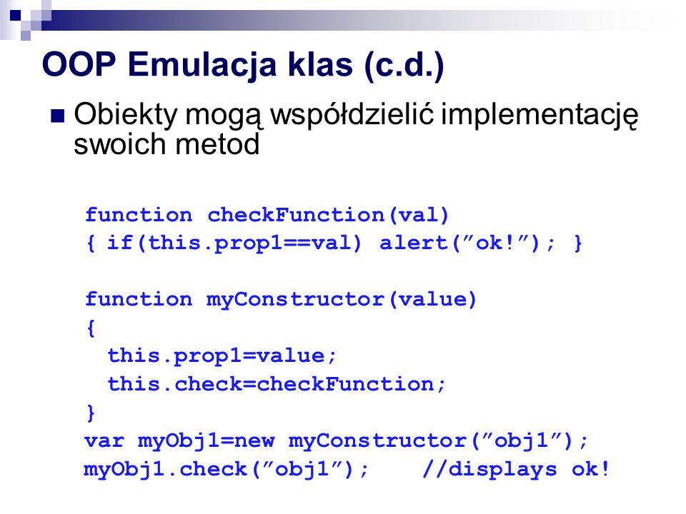 OOP Emulacja klas (c.d.) Obiekty mogą współdzielić implementację swoich metod. function checkFunction(val)
