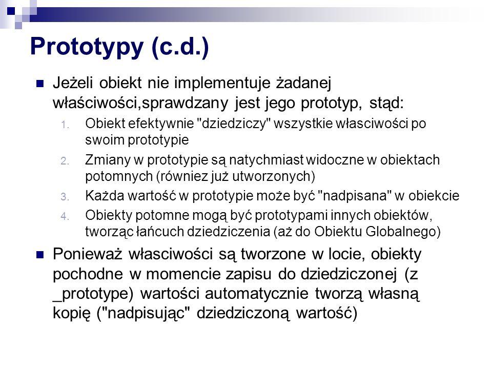 Prototypy (c.d.) Jeżeli obiekt nie implementuje żadanej właściwości,sprawdzany jest jego prototyp, stąd:
