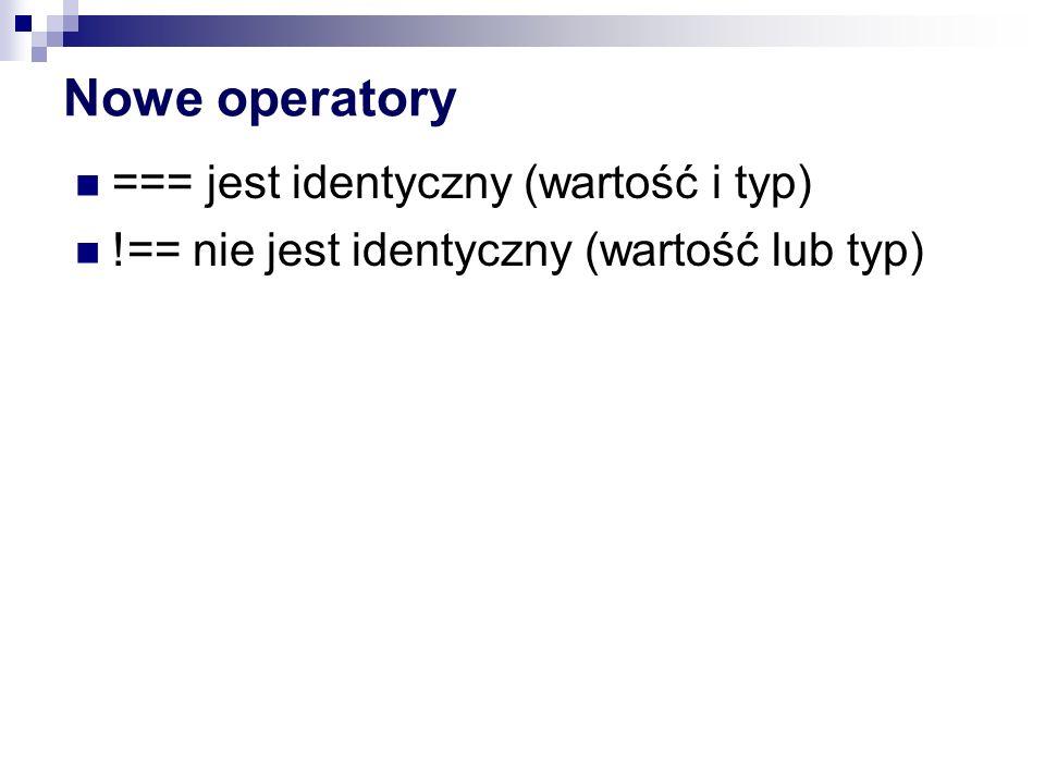 Nowe operatory === jest identyczny (wartość i typ)