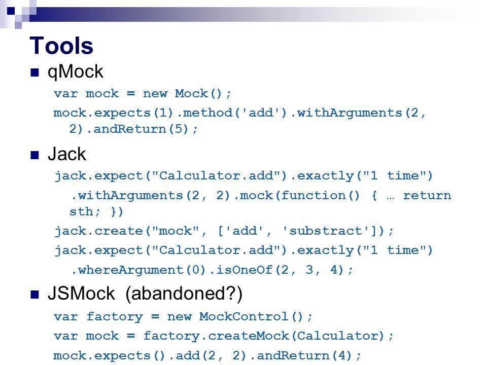 Tools qMock Jack JSMock (abandoned ) var mock = new Mock();