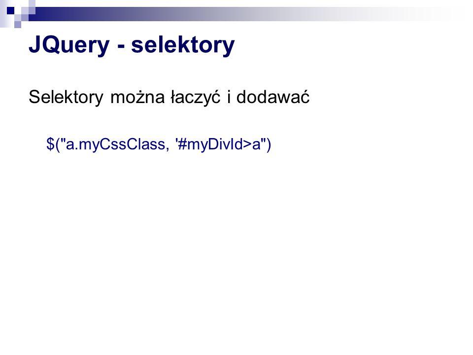 JQuery - selektory Selektory można łaczyć i dodawać