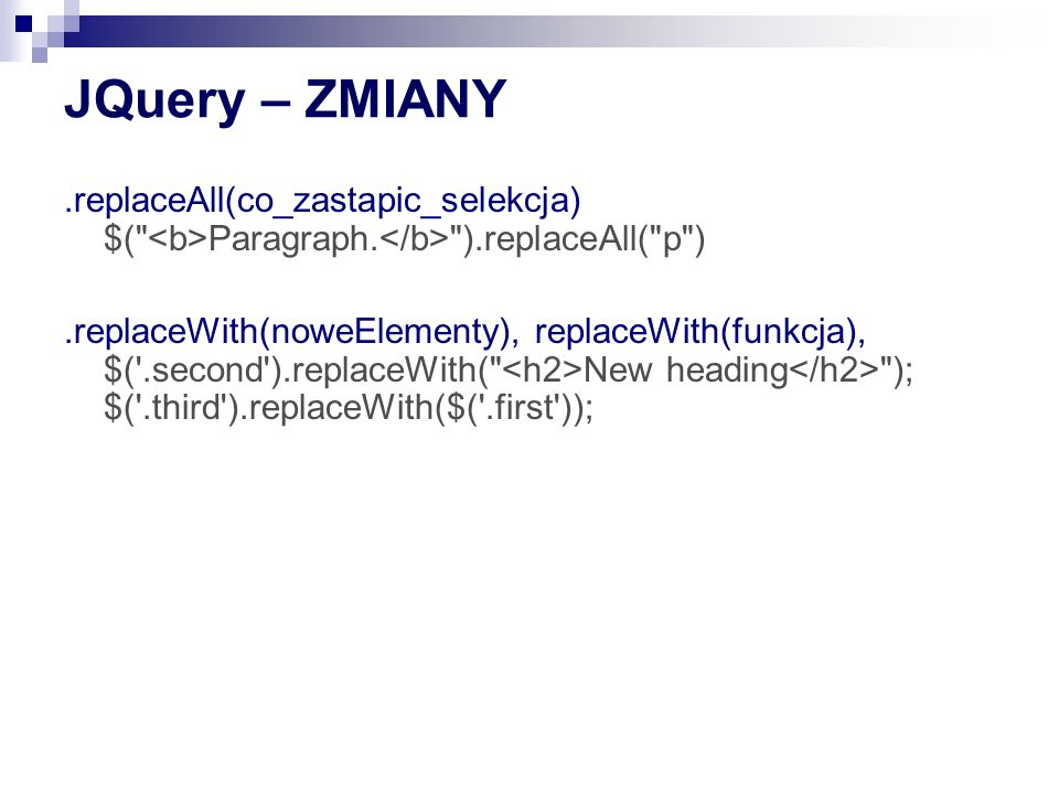 JQuery – ZMIANY.replaceAll(co_zastapic_selekcja) $( <b>Paragraph.</b> ).replaceAll( p )