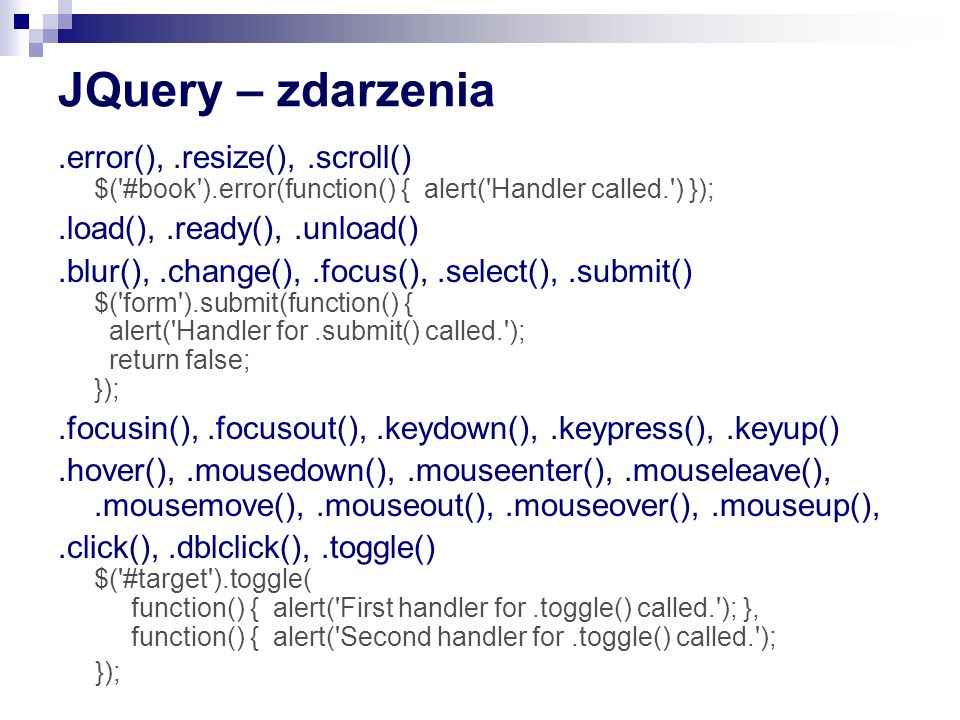 JQuery – zdarzenia .error(), .resize(), .scroll() $( #book ).error(function() { alert( Handler called. ) });
