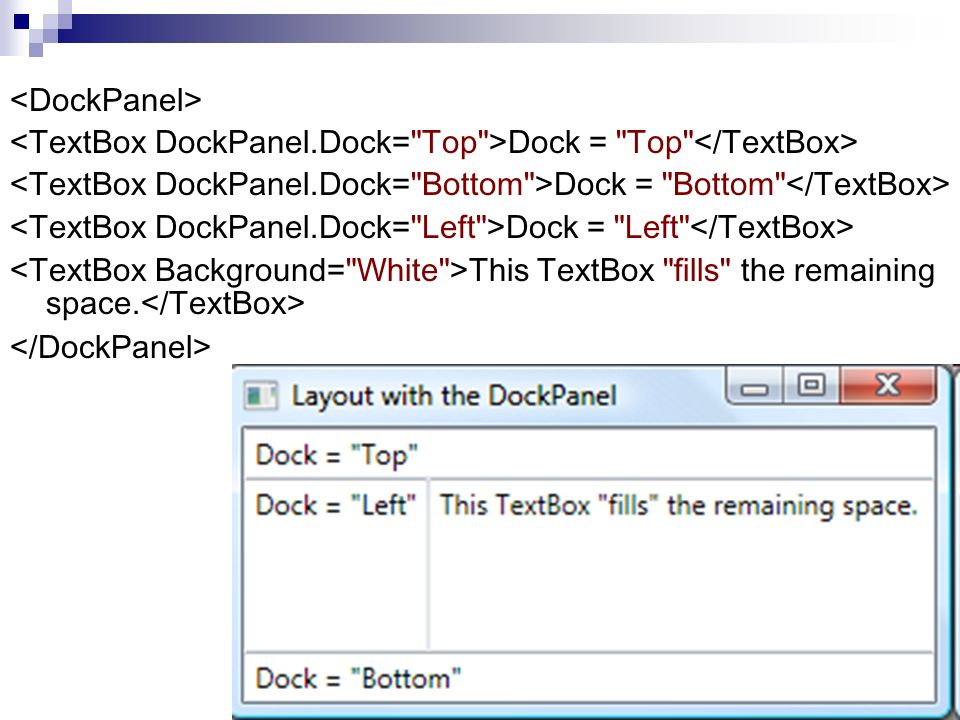 <DockPanel> <TextBox DockPanel.Dock= Top >Dock = Top </TextBox> <TextBox DockPanel.Dock= Bottom >Dock = Bottom </TextBox>