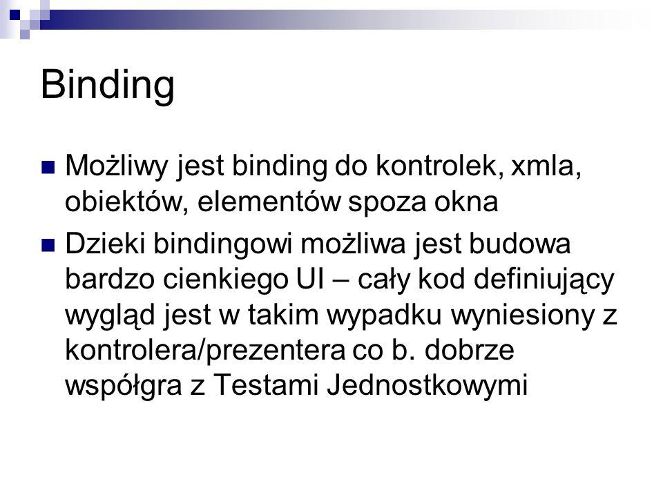 Binding Możliwy jest binding do kontrolek, xmla, obiektów, elementów spoza okna.