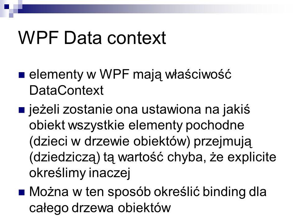 WPF Data context elementy w WPF mają właściwość DataContext