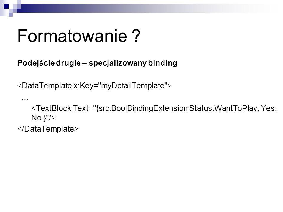 Formatowanie Podejście drugie – specjalizowany binding