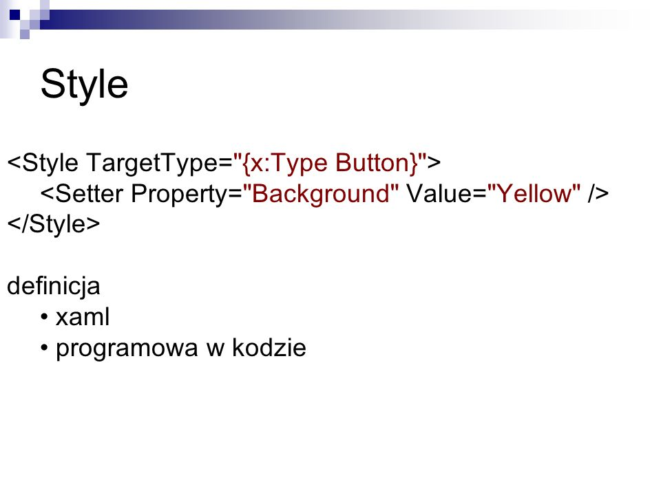 Style <Style TargetType= {x:Type Button} > <Setter Property= Background Value= Yellow /> </Style>