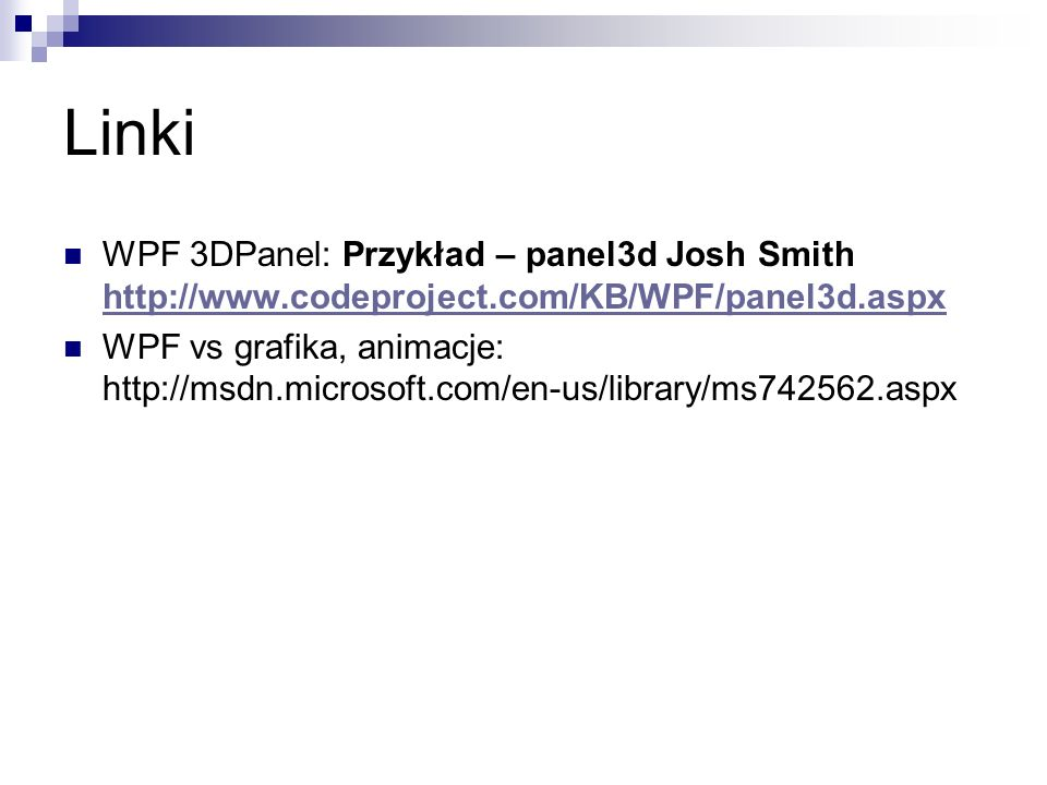Linki WPF 3DPanel: Przykład – panel3d Josh Smith http://www.codeproject.com/KB/WPF/panel3d.aspx.