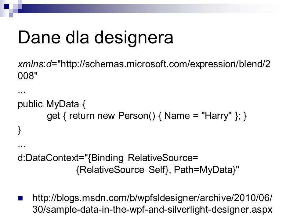 Dane dla designeraxmlns:d= http://schemas.microsoft.com/expression/blend/2008 ... public MyData { get { return new Person() { Name = Harry }; }