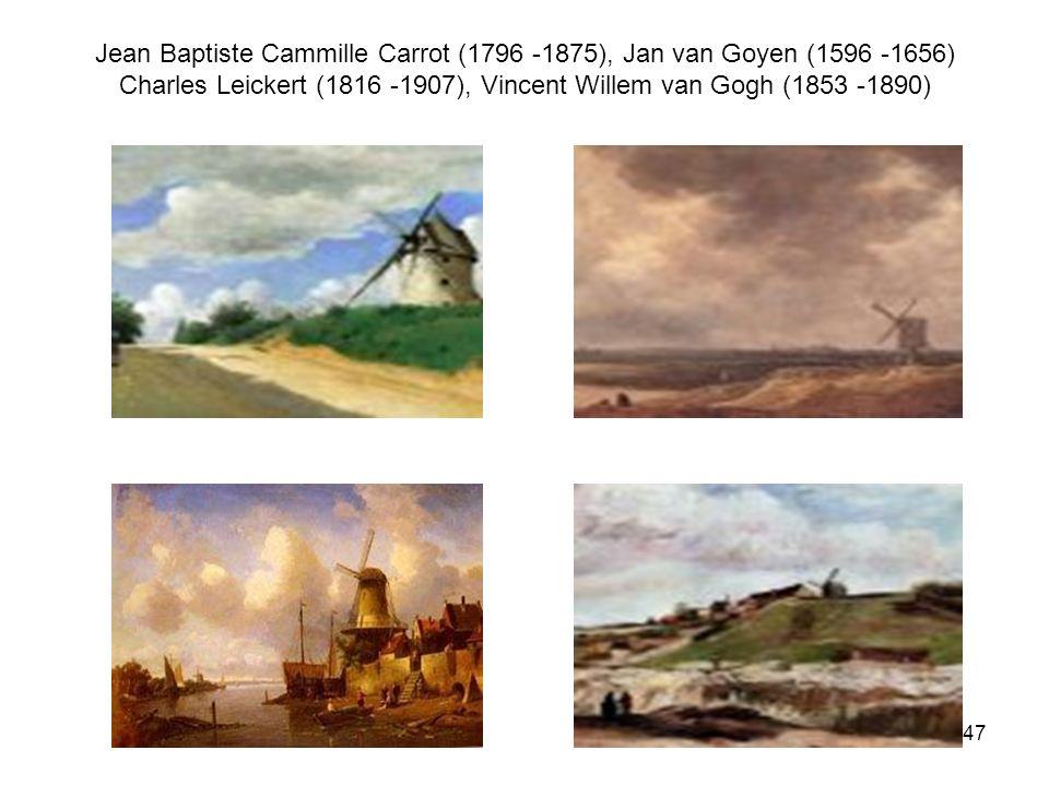 Jean Baptiste Cammille Carrot (1796 -1875), Jan van Goyen (1596 -1656) Charles Leickert (1816 -1907), Vincent Willem van Gogh (1853 -1890)