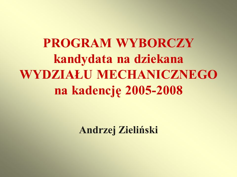 PROGRAM WYBORCZY kandydata na dziekana WYDZIAŁU MECHANICZNEGO na kadencję 2005-2008