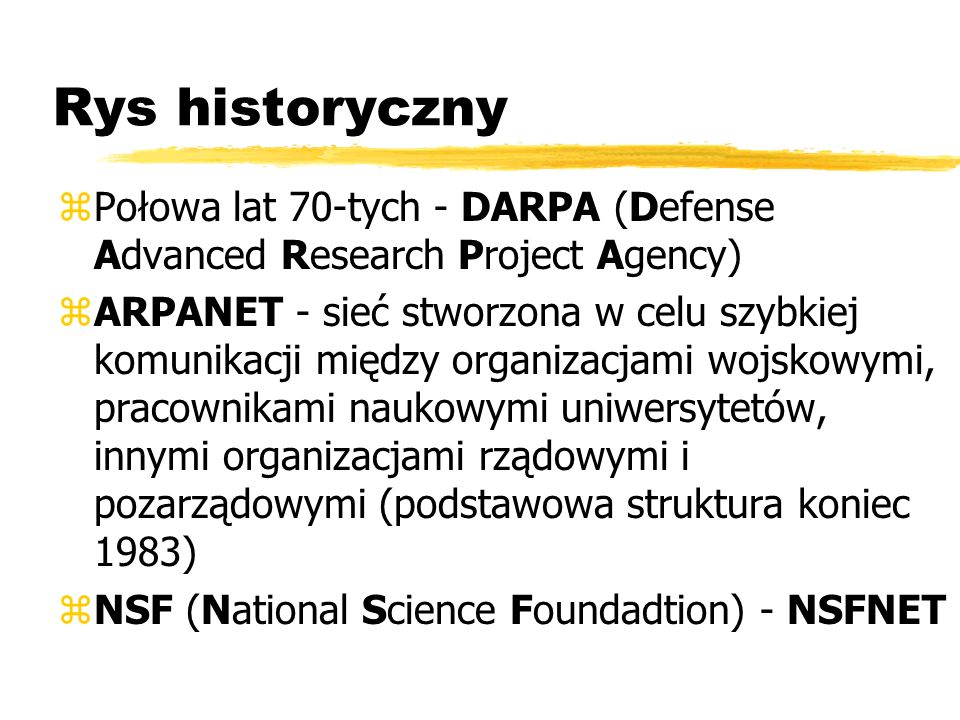 Rys historyczny Połowa lat 70-tych - DARPA (Defense Advanced Research Project Agency)