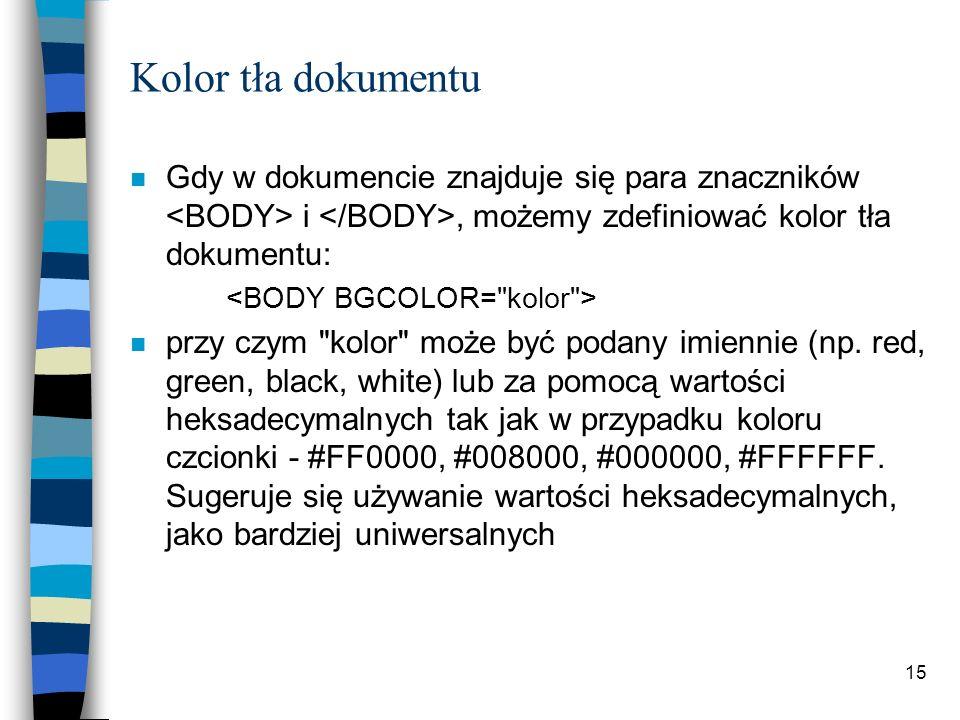 Kolor tła dokumentu Gdy w dokumencie znajduje się para znaczników <BODY> i </BODY>, możemy zdefiniować kolor tła dokumentu: