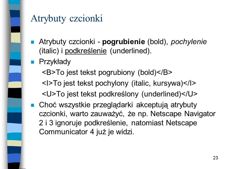 Atrybuty czcionki Atrybuty czcionki - pogrubienie (bold), pochylenie (italic) i podkreślenie (underlined).
