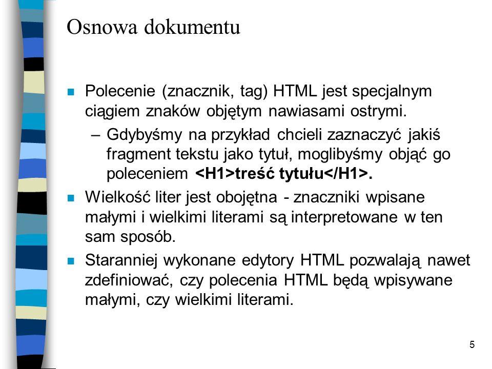 Osnowa dokumentu Polecenie (znacznik, tag) HTML jest specjalnym ciągiem znaków objętym nawiasami ostrymi.