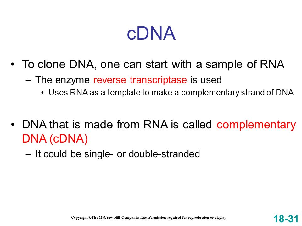 cDNA To clone DNA, one can start with a sample of RNA