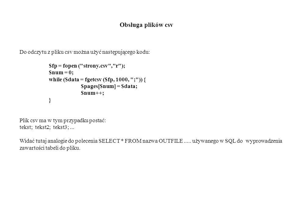 Obsługa plików csv Do odczytu z pliku csv można użyć następującego kodu: $fp = fopen ( strony.csv , r );