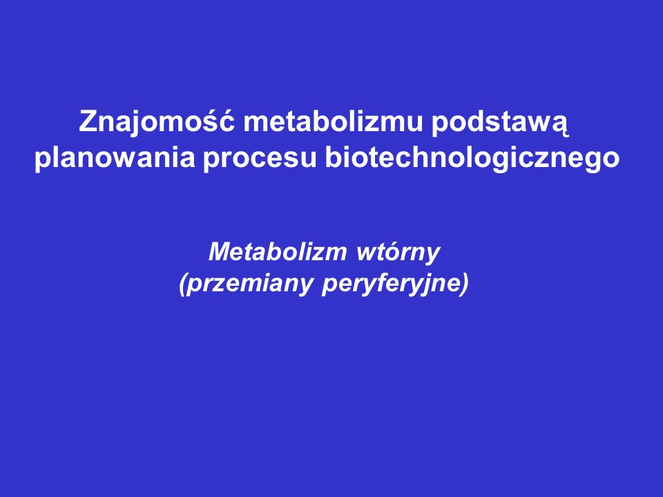 Znajomość metabolizmu podstawą planowania procesu biotechnologicznego