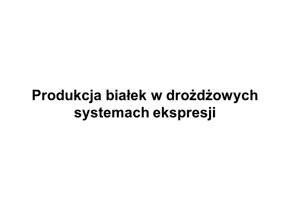 Produkcja białek w drożdżowych systemach ekspresji