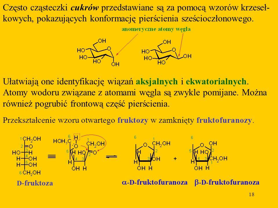 Często cząsteczki cukrów przedstawiane są za pomocą wzorów krzeseł-kowych, pokazujących konformację pierścienia sześcioczłonowego.