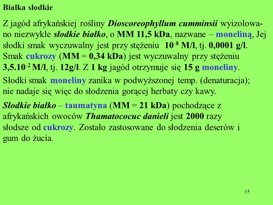 3,5.10-2 M/l, tj. 12g/l. Z 1 kg jagód otrzymuje się 15 g moneliny.