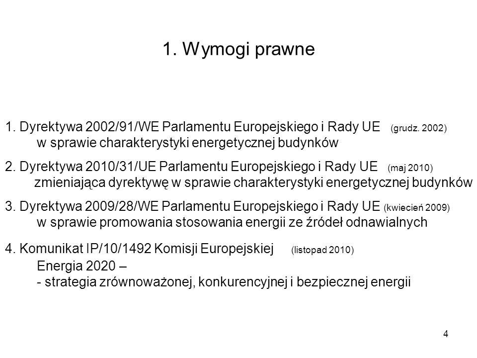 1. Wymogi prawne 1. Dyrektywa 2002/91/WE Parlamentu Europejskiego i Rady UE (grudz. 2002) w sprawie charakterystyki energetycznej budynków.