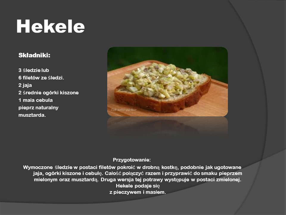 Hekele Składniki: 3 śledzie lub 6 filetów ze śledzi. 2 jaja