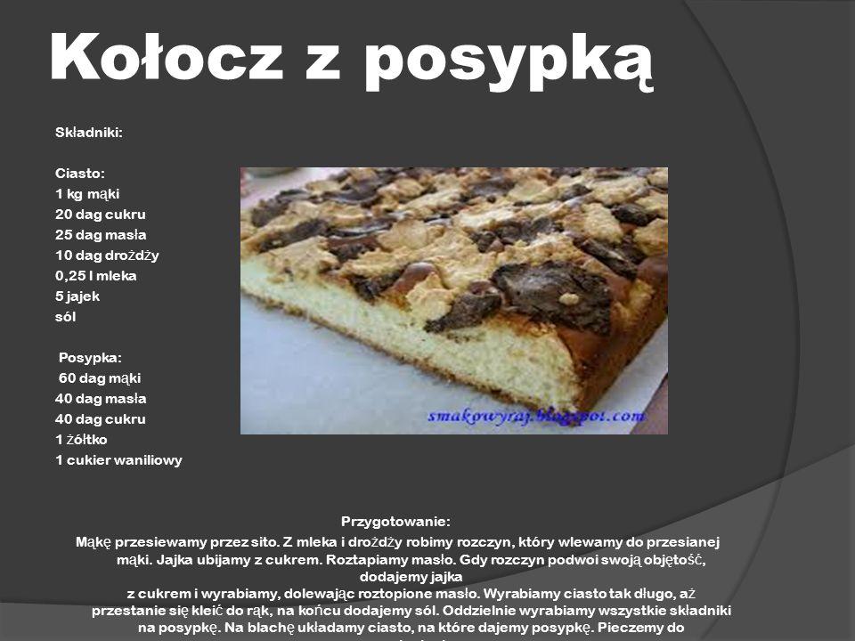 Kołocz z posypką Składniki: Ciasto: 1 kg mąki 20 dag cukru