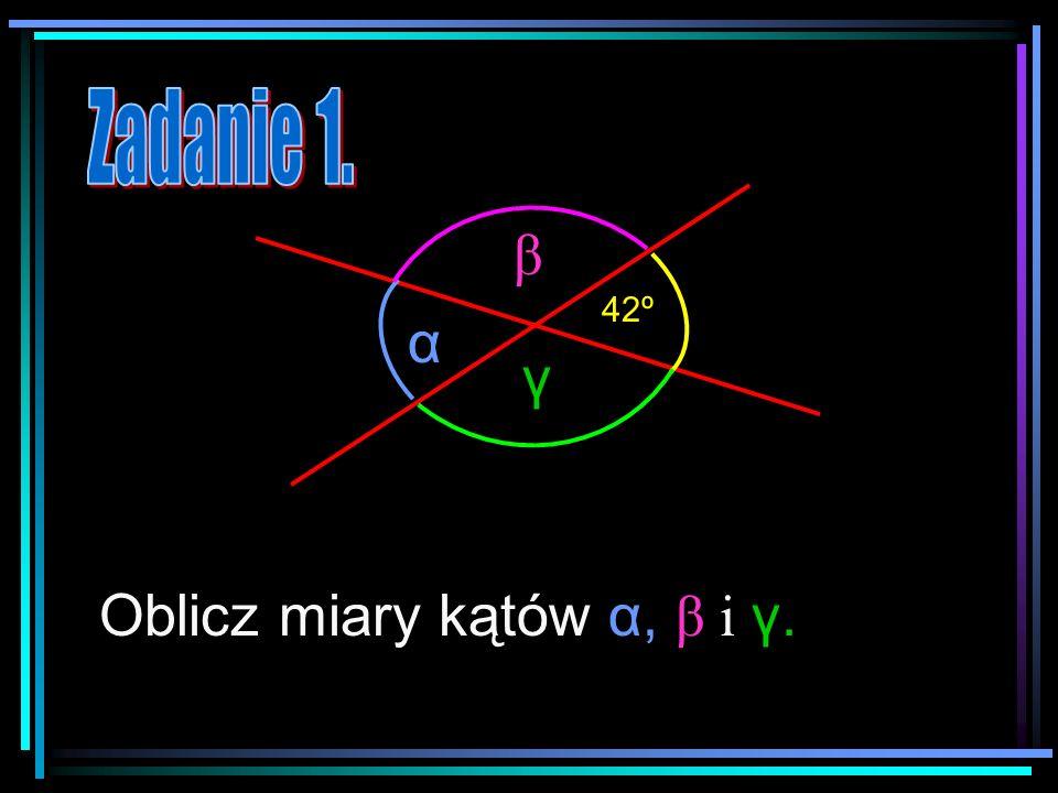 Oblicz miary kątów α, β i γ.