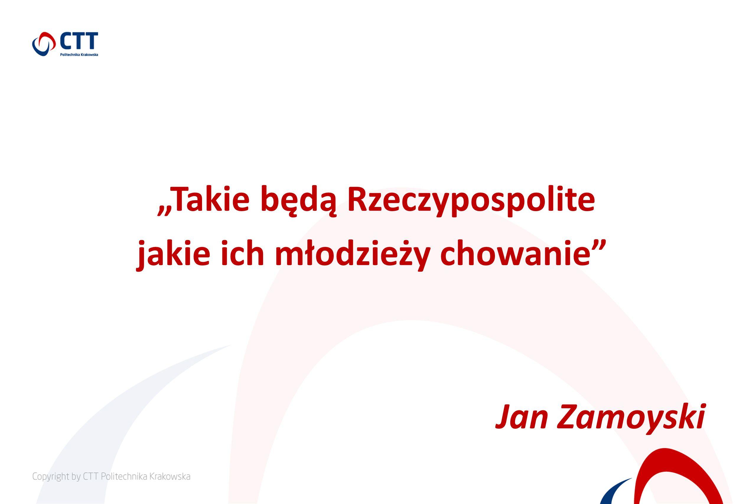 """""""Takie będą Rzeczypospolite jakie ich młodzieży chowanie Jan Zamoyski"""