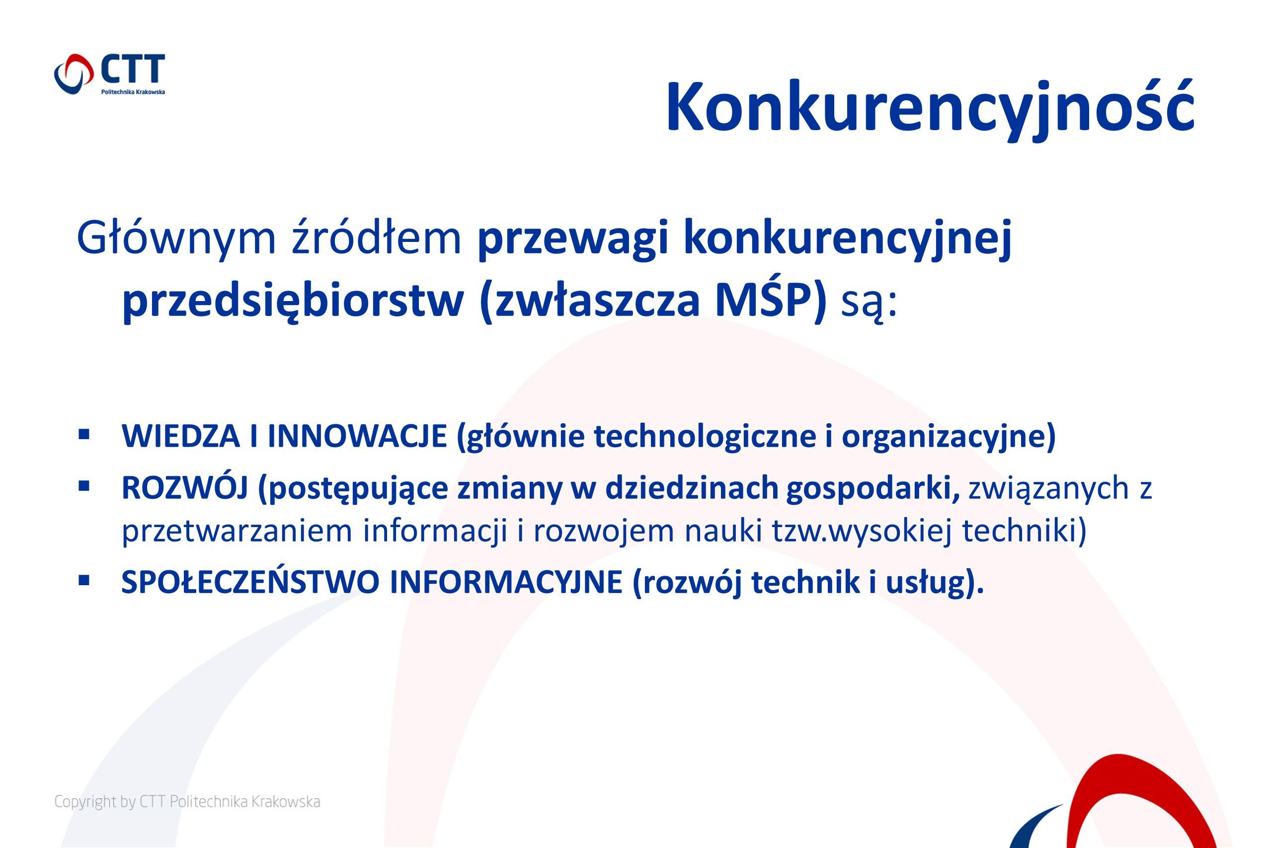 Konkurencyjność Głównym źródłem przewagi konkurencyjnej przedsiębiorstw (zwłaszcza MŚP) są: