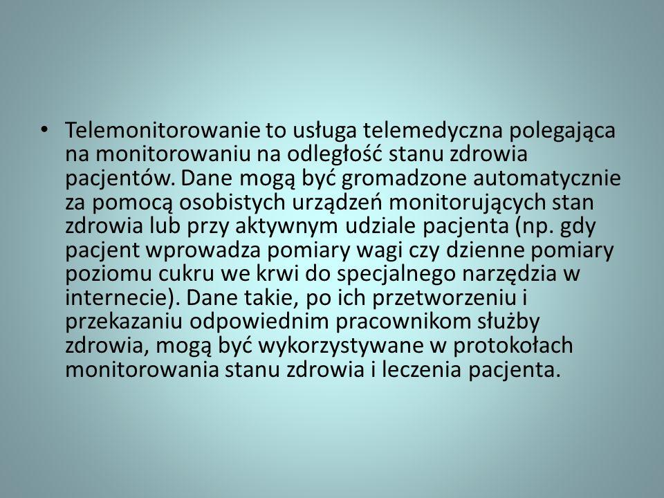 Telemonitorowanie to usługa telemedyczna polegająca na monitorowaniu na odległość stanu zdrowia pacjentów.
