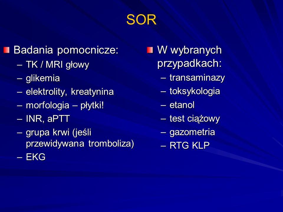 SOR Badania pomocnicze: W wybranych przypadkach: TK / MRI głowy