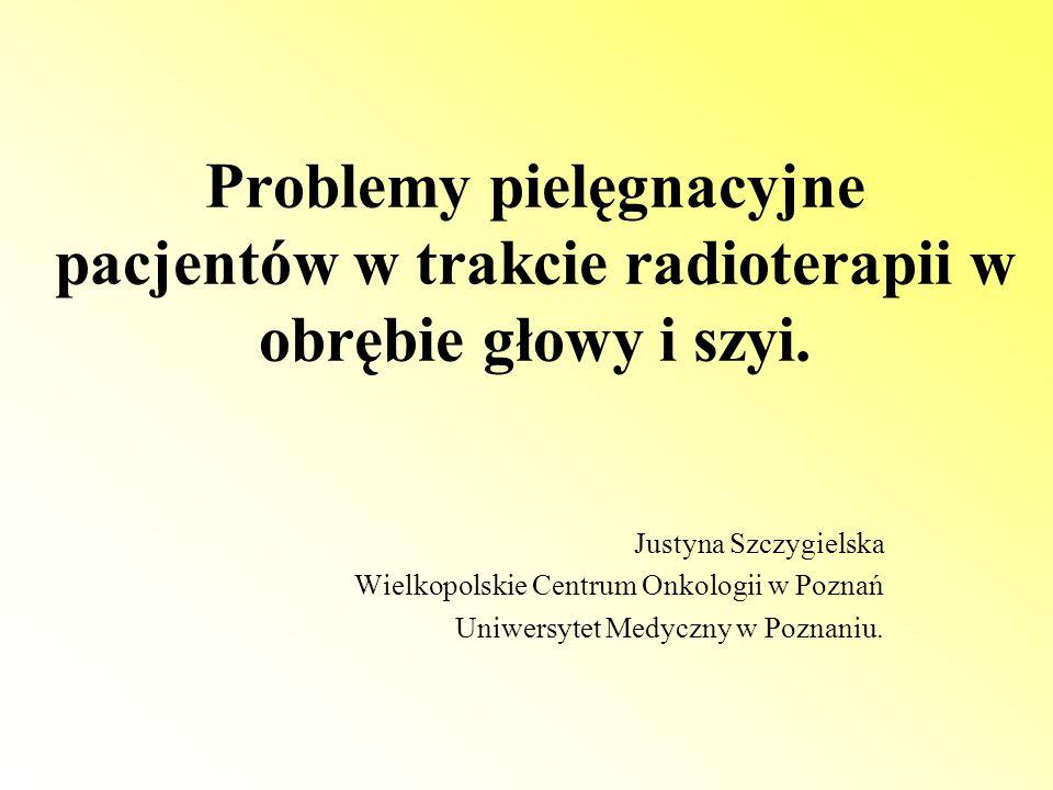 Problemy pielęgnacyjne pacjentów w trakcie radioterapii w obrębie głowy i szyi.