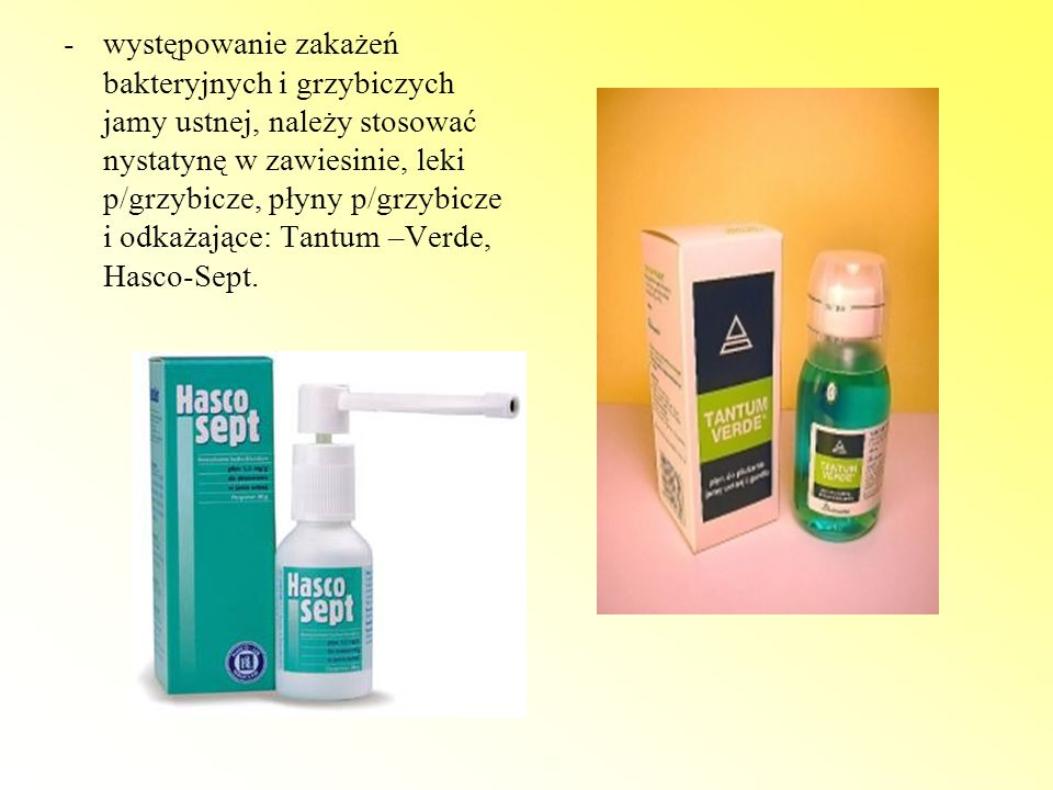 występowanie zakażeń bakteryjnych i grzybiczych jamy ustnej, należy stosować nystatynę w zawiesinie, leki p/grzybicze, płyny p/grzybicze i odkażające: Tantum –Verde, Hasco-Sept.