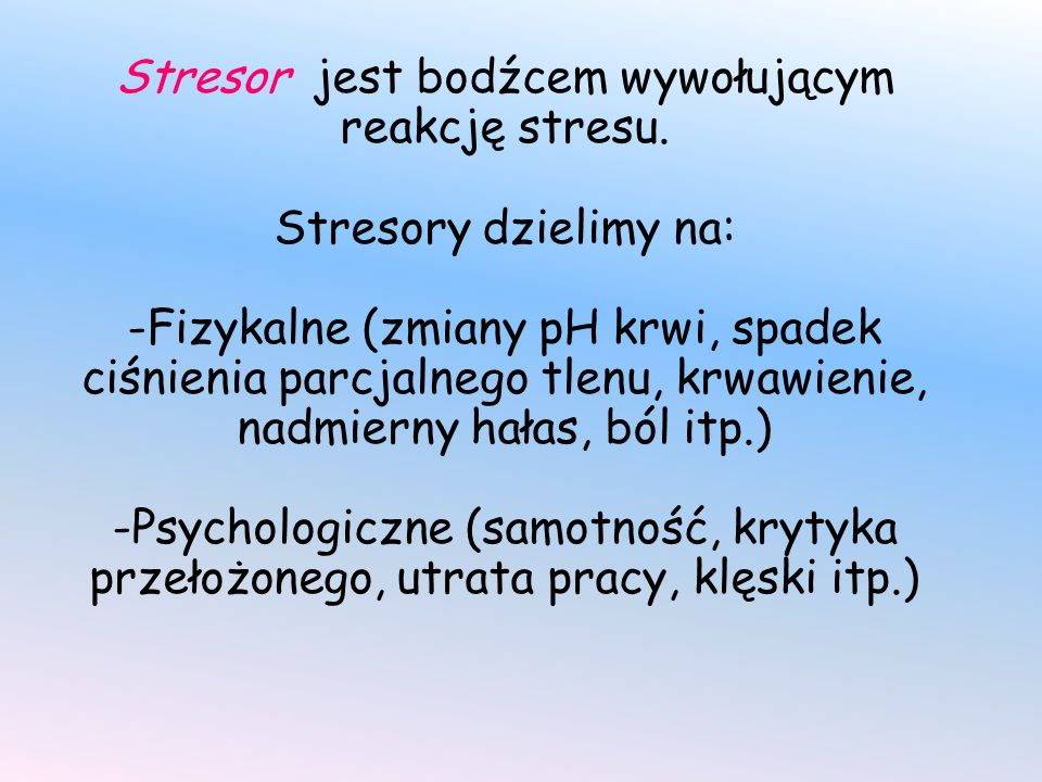 Stresor jest bodźcem wywołującym reakcję stresu.