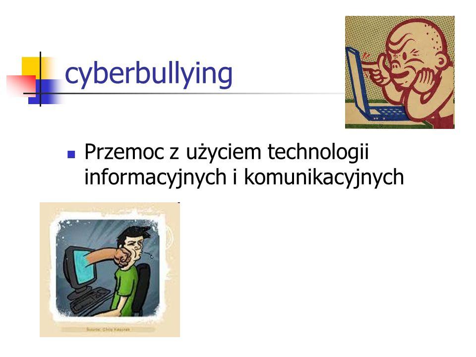 cyberbullying Przemoc z użyciem technologii informacyjnych i komunikacyjnych