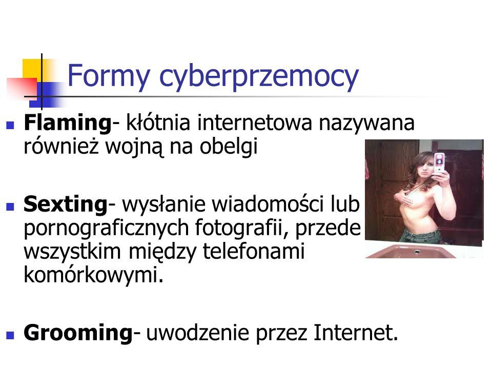 Formy cyberprzemocy Flaming- kłótnia internetowa nazywana również wojną na obelgi.